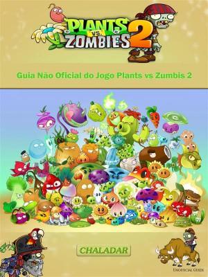 Guia Não Oficial Do Jogo Plants Vs Zumbis 2 by Joshua Abbott from StreetLib SRL in General Novel category