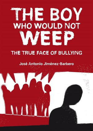 The Boy Who Would Not Weep. The True Face Of Bullying by Barbero from StreetLib SRL in Family & Health category