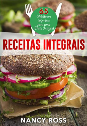 Receitas Integrais: As 65 Melhores Receitas Para Uma Dieta Integral Por Nancy Ross by Nancy Ross from StreetLib SRL in Recipe & Cooking category