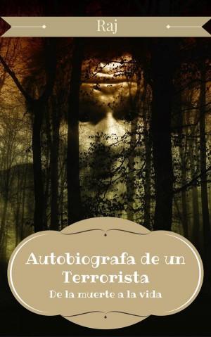 Autobiografía De Un Terrorista - De La Muerte A La Vida by Raj from StreetLib SRL in Autobiography,Biography & Memoirs category