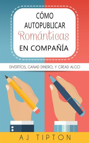 Cómo Autopublicar Novelas Románticas En Compañía by AJ Tipton from StreetLib SRL in Language & Dictionary category