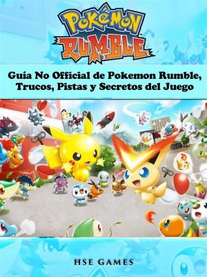 Guía No Official De Pokemon Rumble, Trucos, Pistas Y Secretos Del Juego by Joshua Abbott from StreetLib SRL in General Novel category