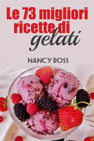 Le 73 Migliori Ricette Di Gelati by Nancy Ross from StreetLib SRL in Recipe & Cooking category