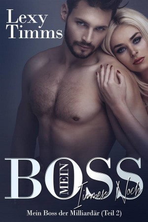 Mein Boss, Der Milliardär - Immer Noch (Teil 2) by Lexy Timms from StreetLib SRL in General Novel category