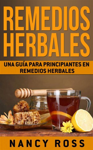 Remedios Herbales: Una Guía Para Principiantes En Remedios Herbales by Nancy Ross from StreetLib SRL in Family & Health category