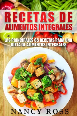 Recetas De Alimentos Integrales: Las Principales 65 Recetas Para Una Dieta De Alimentos Integrales by Nancy Ross from StreetLib SRL in Recipe & Cooking category