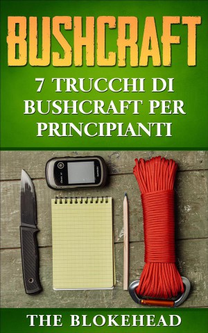 Bushcraft: 7 Trucchi Di Bushcraft Per Principianti by The Blokehead from StreetLib SRL in Sports & Hobbies category