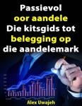 Passievol Oor Aandele:  Die Kitsgids Tot Belegging Op Die Aandelemark by Alex Uwajeh from  in  category