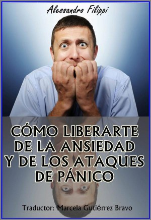 Cómo Liberarte De La Ansiedad Y De Los Ataques De Pánico by Alessandro Filippi from StreetLib SRL in Motivation category