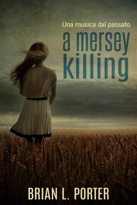 A Mersey Killing - Una Musica Dal Passato by Brian L. Porter from StreetLib SRL in General Novel category