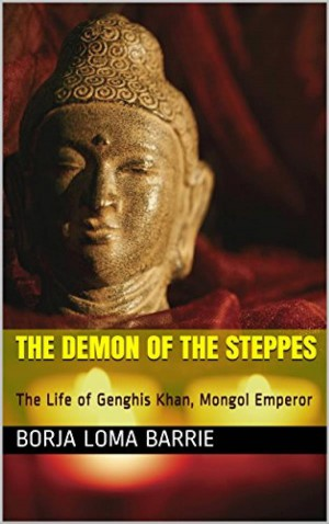 The Demon Of The Steppes. The Life Of Genghis Khan, Mongol Emperor by Borja Loma Barrie from StreetLib SRL in History category