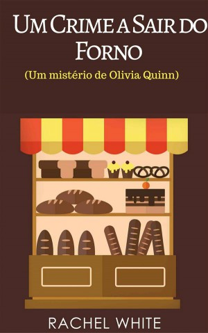Um Crime A Sair Do Forno (Um Mistério De Olivia Quinn) by Rachel White from StreetLib SRL in General Novel category