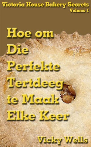 Hoe Om Die Perfekte Tertdeeg Te Maak - Elke Keer by  Vicky Wells from StreetLib SRL in Recipe & Cooking category