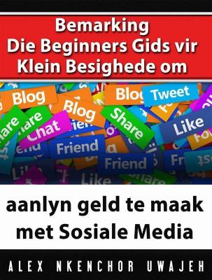 Bemarking:  Die Beginners Gids Vir Klein Besighede Om Aanlyn Geld Te Maak Met Sosiale Media