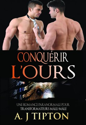 Conquérir L'Ours: Une Romance Paranormale Pour Transformateurs Mâle/mâle by AJ Tipton from StreetLib SRL in General Novel category