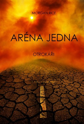 Aréna Jedna: Otroká?i (1. Kniha Z Trilogie P?ežití) by Morgan Rice from StreetLib SRL in Teen Novel category