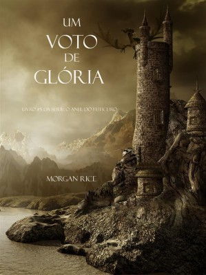 Um Voto De Glória (Livro #5 Da Série: O Anel Do Feiticeiro) by Morgan Rice from StreetLib SRL in Teen Novel category