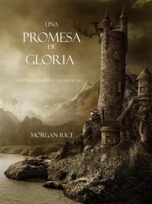 Una Promesa De Gloria (Libro #5 De El Anillo Del Hechicero) by Morgan Rice from StreetLib SRL in Teen Novel category