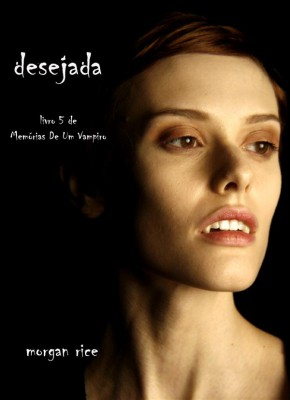 Desejada (Livro 5 De Memórias De Um Vampiro) by Morgan Rice from StreetLib SRL in Teen Novel category
