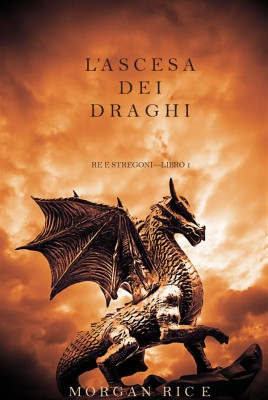 L'ascesa dei Draghi (Re e Stregoni—Libro 1) by Morgan Rice from StreetLib SRL in Teen Novel category