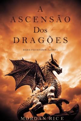 A Ascensão dos Dragões (Reis e Feiticeiros - Livro 1) by Morgan Rice from StreetLib SRL in Teen Novel category