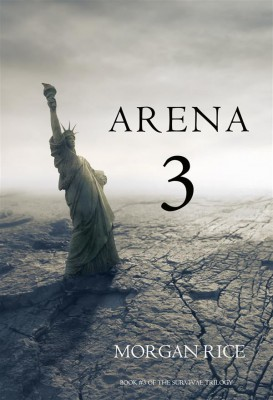 Arena 3 (Book #3 in the Survival Trilogy) by Morgan Rice from  in  category