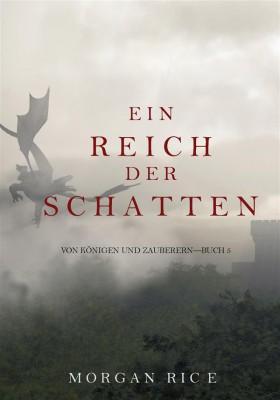 Ein Reich der Schatten (Von Königen Und Zauberern – Buch 5) by Morgan Rice from StreetLib SRL in Teen Novel category