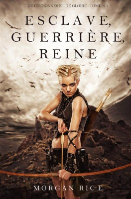Esclave, Guerrière, Reine (De Couronnes et de Gloire, Tome 1) by Morgan Rice from StreetLib SRL in Teen Novel category