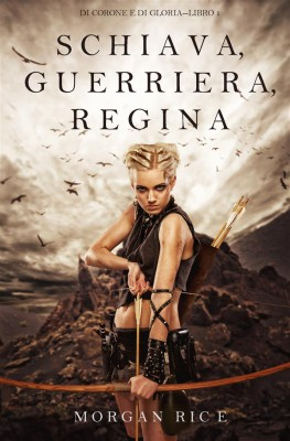 Schiava, Guerriera, Regina (Di Corone e di Gloria—Libro 1) by Morgan Rice from StreetLib SRL in Teen Novel category