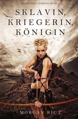 Sklavin, Kriegerin, Königin (Für Ruhm und Krone – Buch 1) by Morgan Rice from StreetLib SRL in Teen Novel category