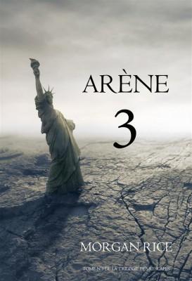 Arène 3 (Tome n 3 de la Trilogie des Rescapés) by Morgan Rice from StreetLib SRL in General Novel category