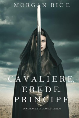 Cavaliere, Erede, Principe (Di Corone e di Gloria—Libro 3) by Morgan Rice from StreetLib SRL in Teen Novel category