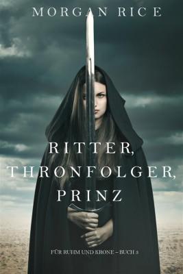 Ritter, Thronerbe, Prinz (Für Ruhm und Krone – Buch 3) by Morgan Rice from StreetLib SRL in Teen Novel category