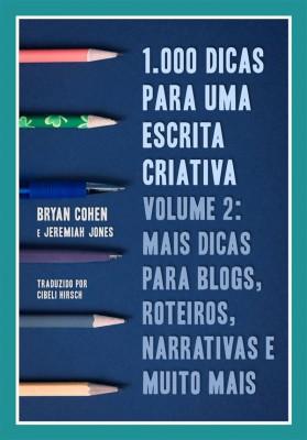 1.000 Dicas Para Uma Escrita Criativa, Volume 2: Mais Dicas Para Blogs, Roteiros, Narrativas E Muito Mais by  Jeremiah Jones from StreetLib SRL in Teen Novel category