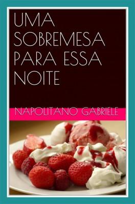 Uma Sobremesa Para Essa Noite   As Receitas De Uma Mãe Italiana by Gabriele Napolitano from StreetLib SRL in Recipe & Cooking category