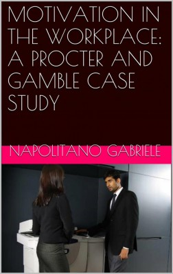 Motivation In The Workplace: A Procter And Gamble Case Study by Gabriele Napolitano from StreetLib SRL in Engineering & IT category
