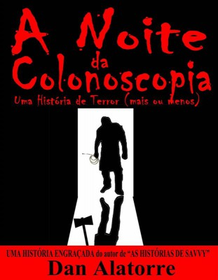 A Noite Da Colonoscopia - Uma História De Terror (Mais Ou Menos) by Dan Alatorre from StreetLib SRL in Family & Health category