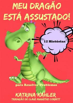 Meu Dragão Está Assustado! 12 Histórias Para Resolver Problemas by Katrina Kahler from StreetLib SRL in Teen Novel category