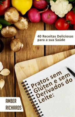 Pratos Sem Glúten E Sem Derivados Do Leite by Amber Richards from StreetLib SRL in Family & Health category