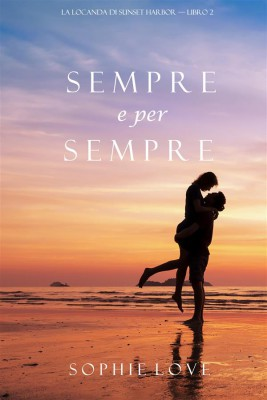 Sempre e per sempre (La Locanda di Sunset Harbor — Libro 2) by Sophie Love from StreetLib SRL in Romance category