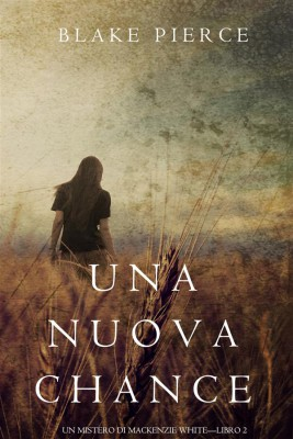 Una Nuova Chance (Un Mistero di Mackenzie White —Libro 2) by Blake Pierce from StreetLib SRL in General Novel category