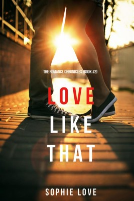 Love Like That (The Romance Chronicles—Book #2) by Sophie Love from StreetLib SRL in Romance category