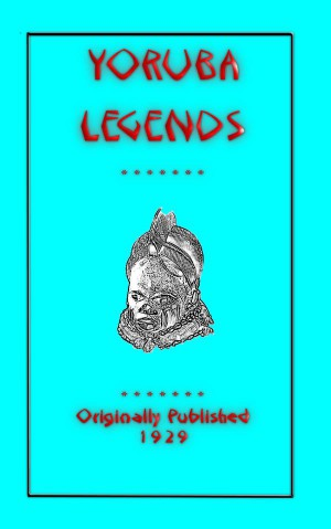 YORUBA LEGENDS - 40 myths, legends, fairy tales and folklore stories from the Yoruba of West Africa by Various Unknown from StreetLib SRL in General Novel category