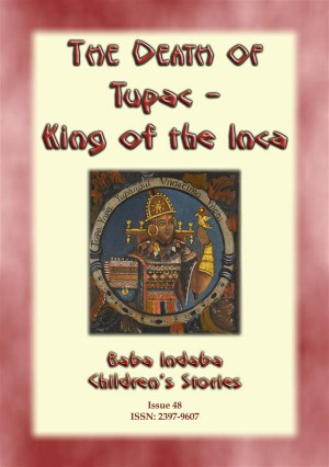THE DEATH OF TUPAC KING OF THE INCA - A Story from Ancient Peru by Anon E. Mouse from StreetLib SRL in General Novel category