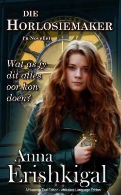Die Horlosiemaker (Afrikaanse Taal) by Anna Erishkigal from StreetLib SRL in General Novel category