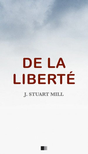 De la Liberté by John Stuart Mill from StreetLib SRL in History category
