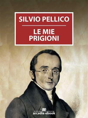 Le mie prigioni by Silvio Pellico from StreetLib SRL in Politics category