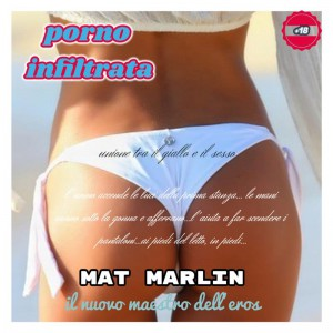 Porno infiltrata, di   Mat Marlin sexy hot by Mat Marlin from StreetLib SRL in General Novel category