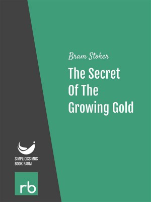 The Secret Of The Growing Gold (Audio-eBook) by  Bram from StreetLib SRL in General Novel category