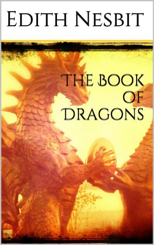 The book of dragons by Edith Nesbit from StreetLib SRL in General Novel category